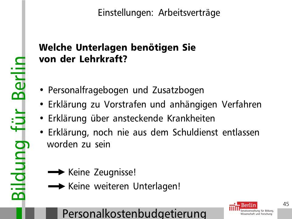 Bildung für Berlin Personalkostenbudgetierung 44 Einstellungen: Arbeitsverträge Abschluss der Arbeitsverträge: Besteht bereits ein Arbeitsverhältnis,