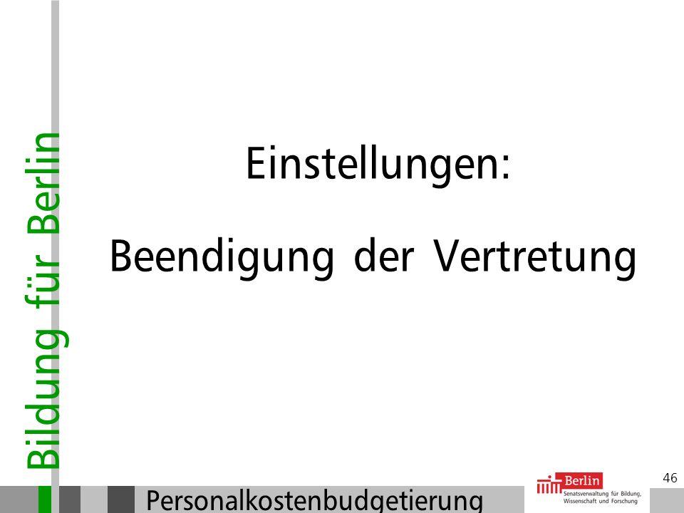 Bildung für Berlin Personalkostenbudgetierung 45 Einstellungen: Arbeitsverträge Welche Unterlagen benötigen Sie von der Lehrkraft? Personalfragebogen
