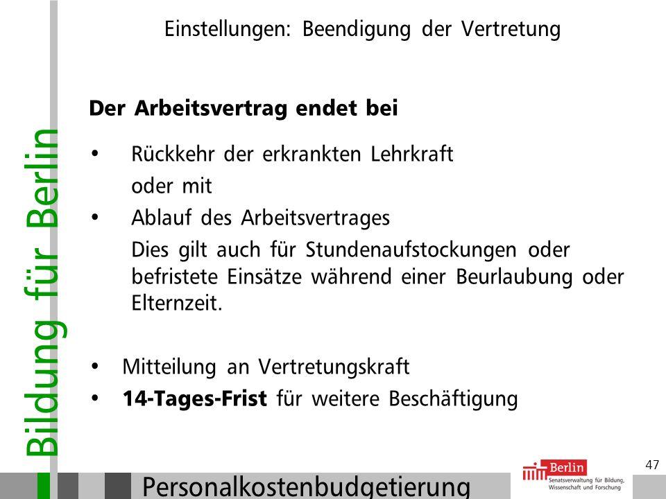 Bildung für Berlin Personalkostenbudgetierung 46 Einstellungen: Beendigung der Vertretung