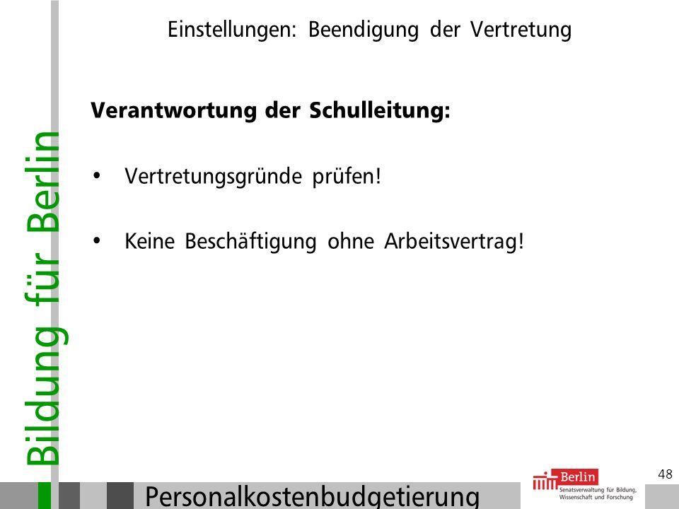Bildung für Berlin Personalkostenbudgetierung 47 Einstellungen: Beendigung der Vertretung Der Arbeitsvertrag endet bei Rückkehr der erkrankten Lehrkra