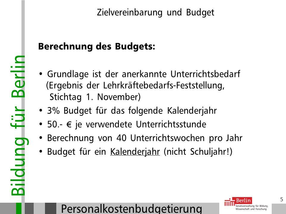 Bildung für Berlin Personalkostenbudgetierung 4 Zielvereinbarung und Budget Personelle Ausstattung: Ausstattung mit Personal in Höhe von 100% des aner