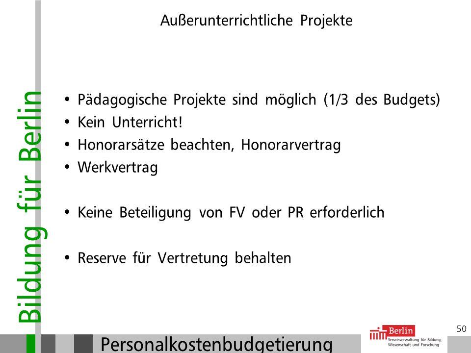 Bildung für Berlin Personalkostenbudgetierung 49 Außerunterrichtliche Projekte (Honorarmittel)