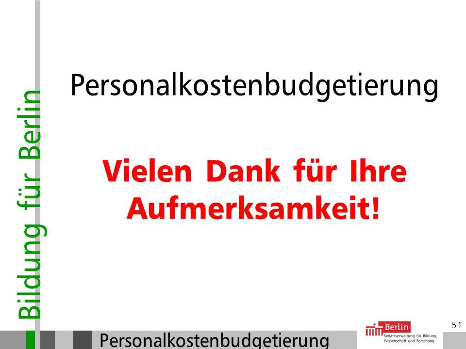Bildung für Berlin Personalkostenbudgetierung 50 Außerunterrichtliche Projekte Pädagogische Projekte sind möglich (1/3 des Budgets) Kein Unterricht! H