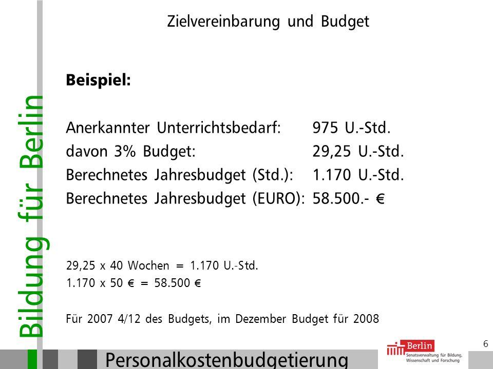 Bildung für Berlin Personalkostenbudgetierung 5 Zielvereinbarung und Budget Berechnung des Budgets: Grundlage ist der anerkannte Unterrichtsbedarf (Er