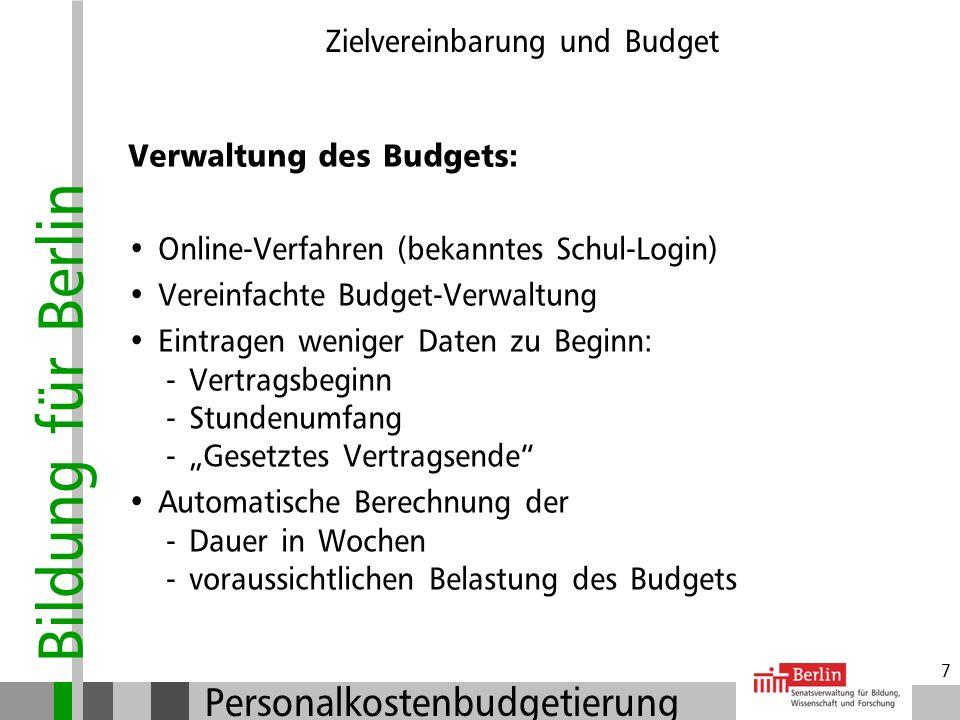 Bildung für Berlin Personalkostenbudgetierung 6 Zielvereinbarung und Budget Beispiel: Anerkannter Unterrichtsbedarf:975 U.-Std. davon 3% Budget:29,25