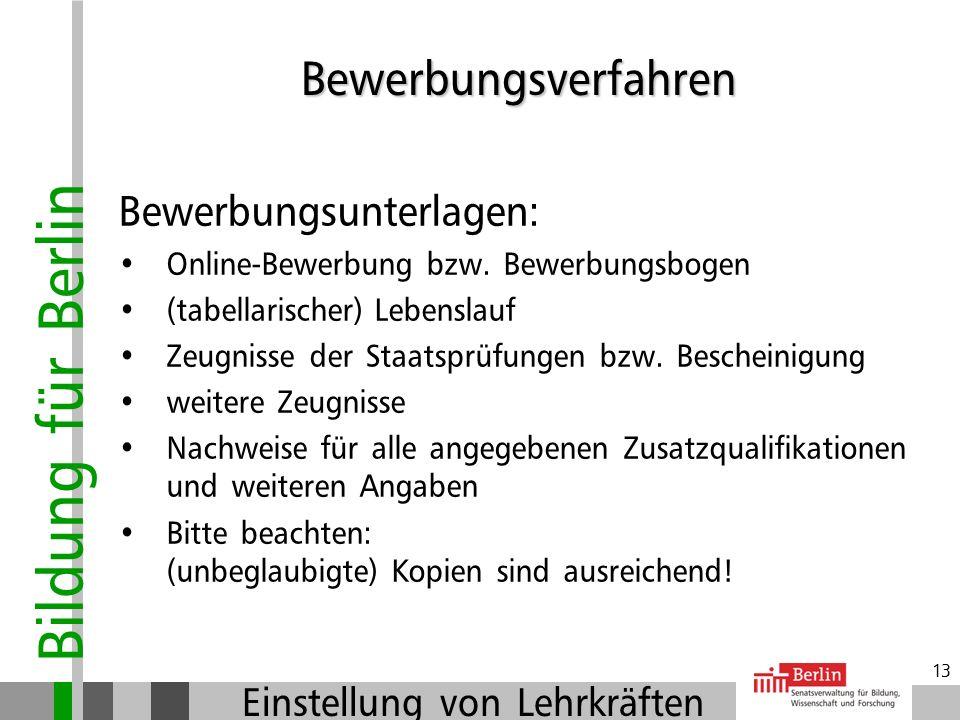Bildung für Berlin Einstellung von Lehrkräften 12 Bewerbungsverfahren Allgemeines: Bewerbung erfolgt online / mit Bewerbungsbogen Eingang der Bewerbun