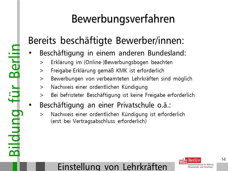 Bildung für Berlin Einstellung von Lehrkräften 13 Bewerbungsunterlagen: Online-Bewerbung bzw. Bewerbungsbogen (tabellarischer) Lebenslauf Zeugnisse de