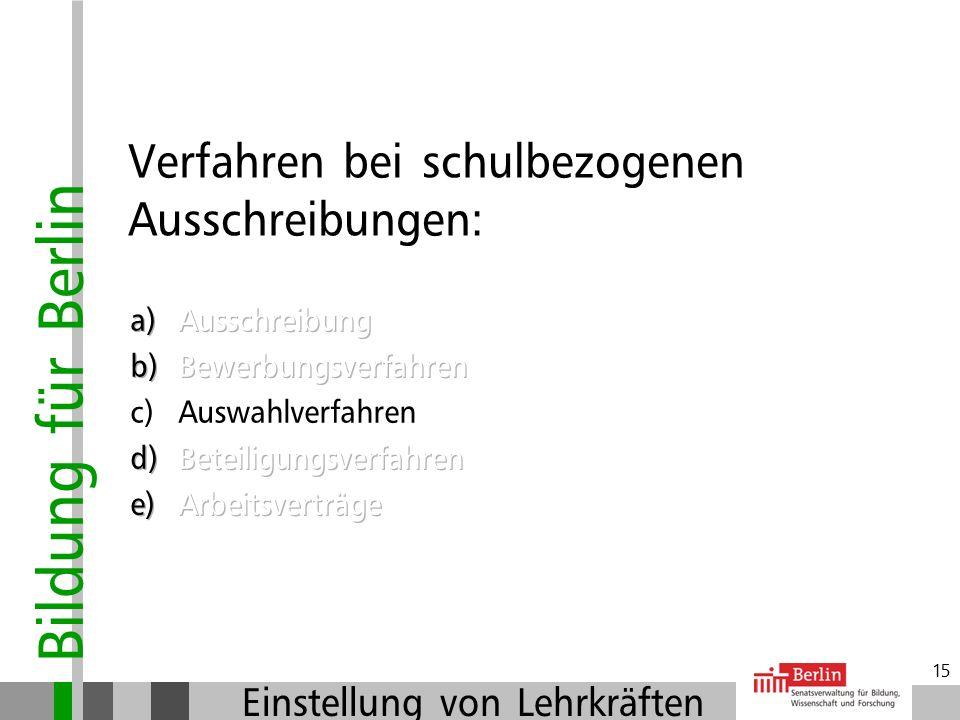 Bildung für Berlin Einstellung von Lehrkräften 14 Bereits beschäftigte Bewerber/innen: Beschäftigung in einem anderen Bundesland: > Erklärung im (Onli