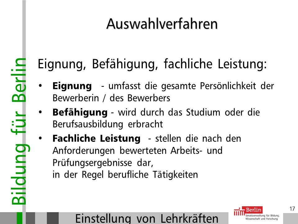 Bildung für Berlin Einstellung von Lehrkräften 16 Auswahlverfahren Rechtliche Grundlagen: Artikel 33 Abs. 2 Grundgesetz Jeder Deutsche hat nach seiner