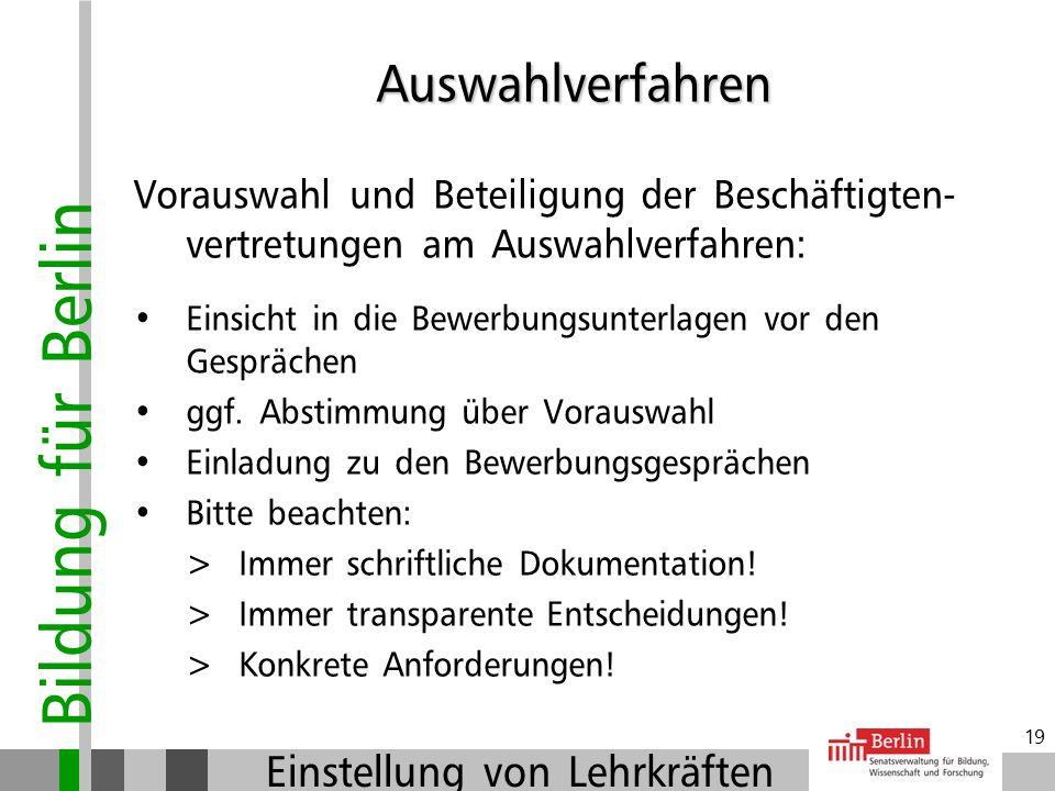 Bildung für Berlin Einstellung von Lehrkräften 18 Kriterien für die Auswahl: Anforderungsprofil (Ausschreibung) ist Grundlage der Auswahlentscheidung,