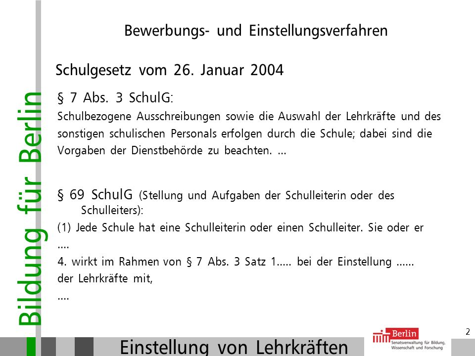 Bildung für Berlin Einstellung von Lehrkräften 2 Bewerbungs- und Einstellungsverfahren Schulgesetz vom 26.