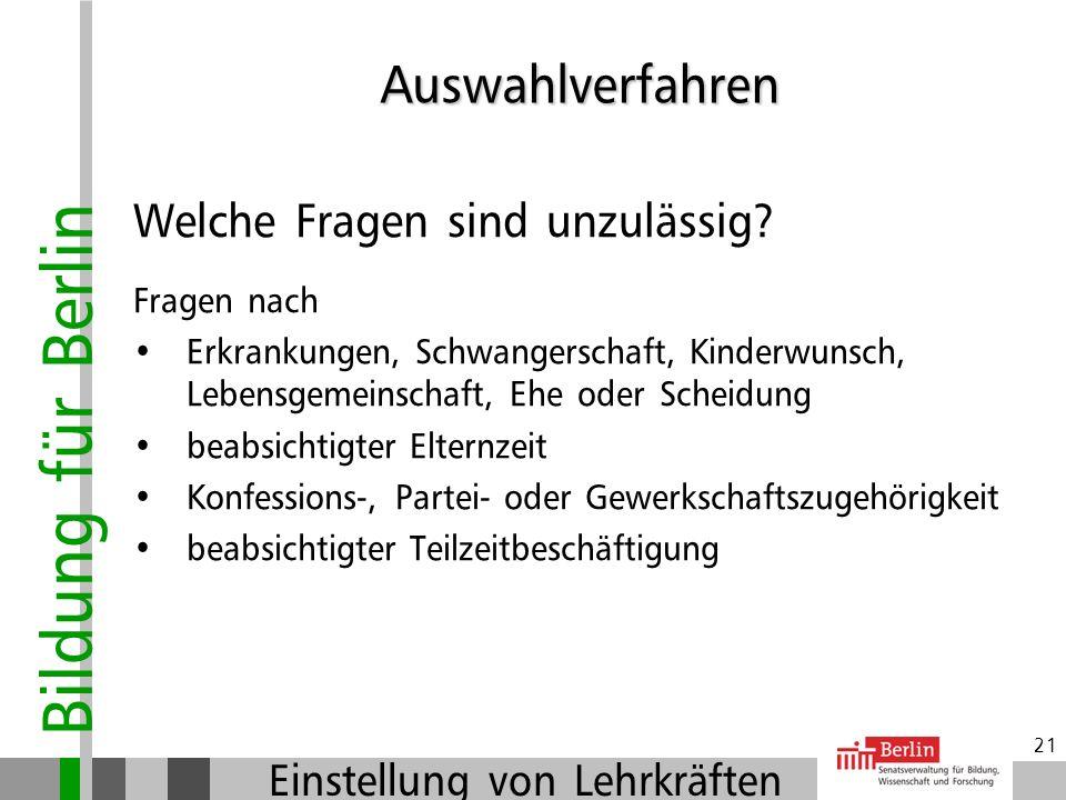 Bildung für Berlin Einstellung von Lehrkräften 20 Die Bewerbungsgespräche: Klarheit über die konkreten Anforderungen Für alle Bewerber/innen gleiche T