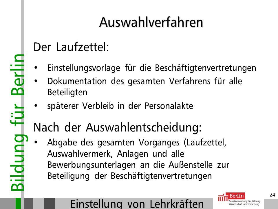 Bildung für Berlin Einstellung von Lehrkräften 23 Der Auswahlvermerk: Einstellungsvorschlag Begründung für die Auswahl Bewertungsmaßstäbe Einzelbewert
