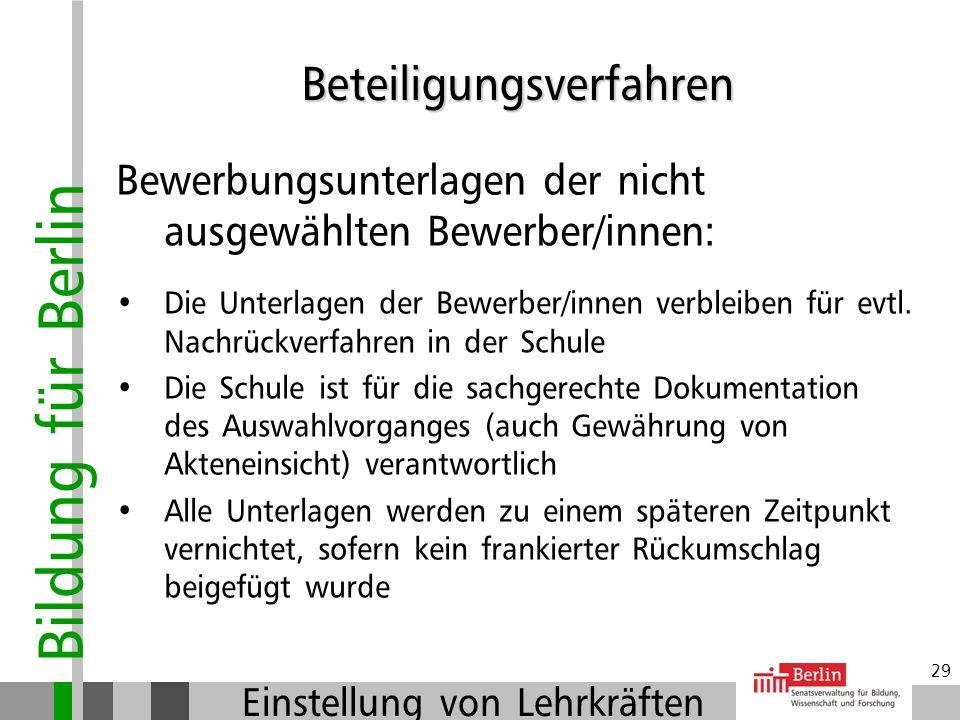 Bildung für Berlin Einstellung von Lehrkräften 28 Nach Abschluss der Beteiligungsverfahren: Fertigung der Absagen an die nicht ausgewählten Bewerber/i