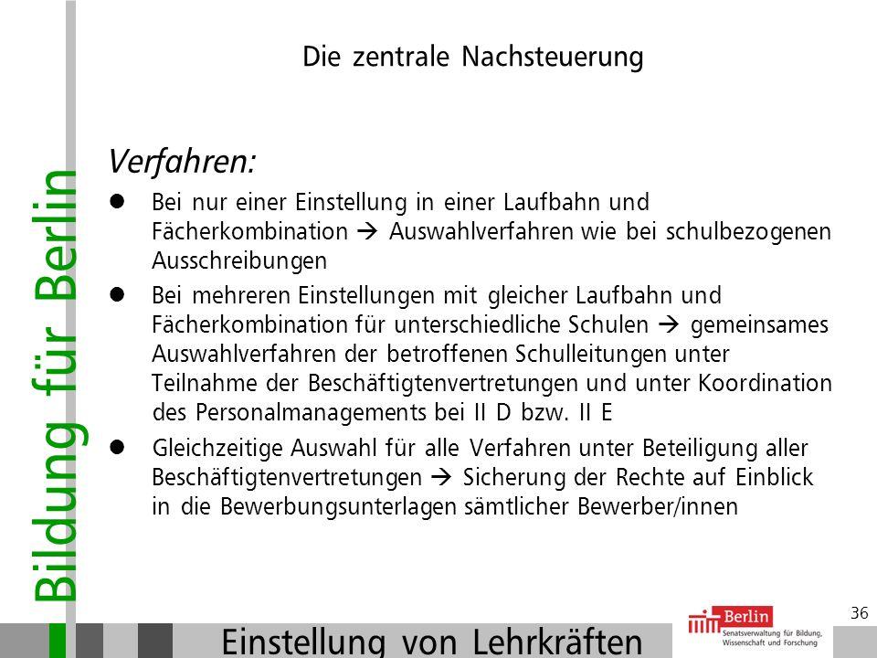 Bildung für Berlin Einstellung von Lehrkräften 35 Grundsätze: Nach Abschluss der schulbezogenen Auswahlverfahren und der entsprechenden Koordination B