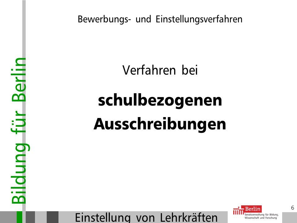 Bildung für Berlin Einstellung von Lehrkräften 26 Beteiligungsverfahren Wer ist zu beteiligen: Frauenvertreterin (FV) Schwerbehindertenvertretung (SbV) Personalrat (PR) Vorlage erfolgt durch die Dienststellenleitung in der Außenstelle (Dokumentation auf dem Laufzettel) Fristen sind zu beachten (i.d.R.