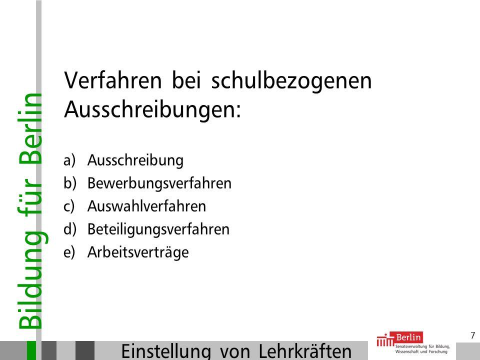 Bildung für Berlin Einstellung von Lehrkräften 7 Ausschreibung Bewerbungsverfahren Auswahlverfahren Beteiligungsverfahren Arbeitsverträge Verfahren bei schulbezogenen Ausschreibungen: