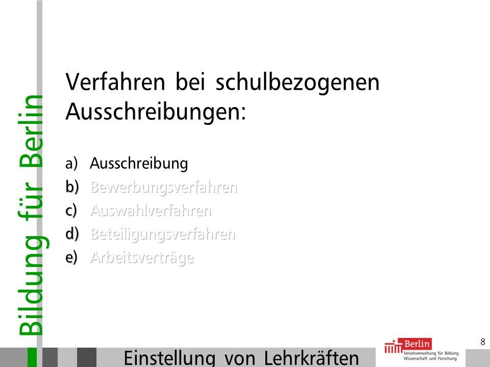Bildung für Berlin Einstellung von Lehrkräften 18 Kriterien für die Auswahl: Anforderungsprofil (Ausschreibung) ist Grundlage der Auswahlentscheidung, klare Kriterien.