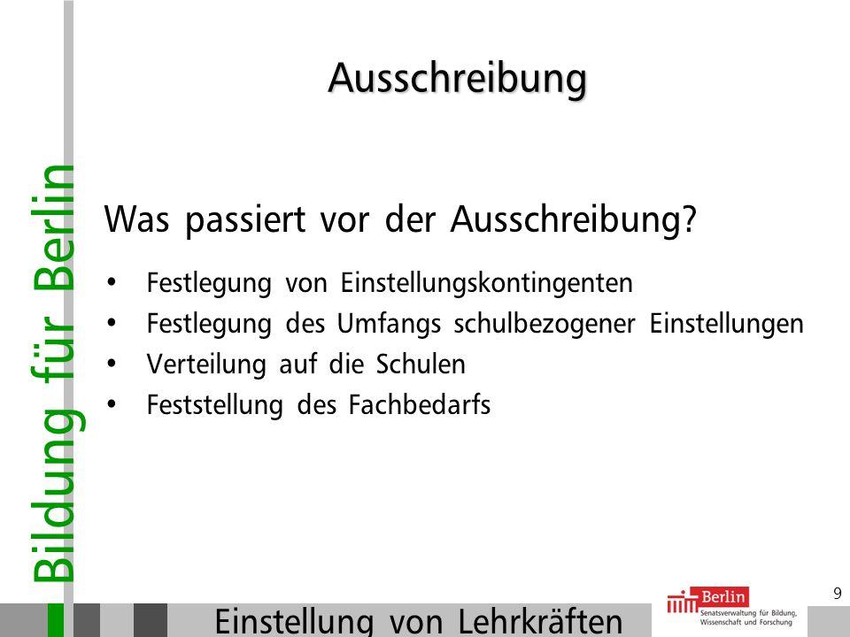 Bildung für Berlin Einstellung von Lehrkräften 29 Bewerbungsunterlagen der nicht ausgewählten Bewerber/innen: Die Unterlagen der Bewerber/innen verbleiben für evtl.