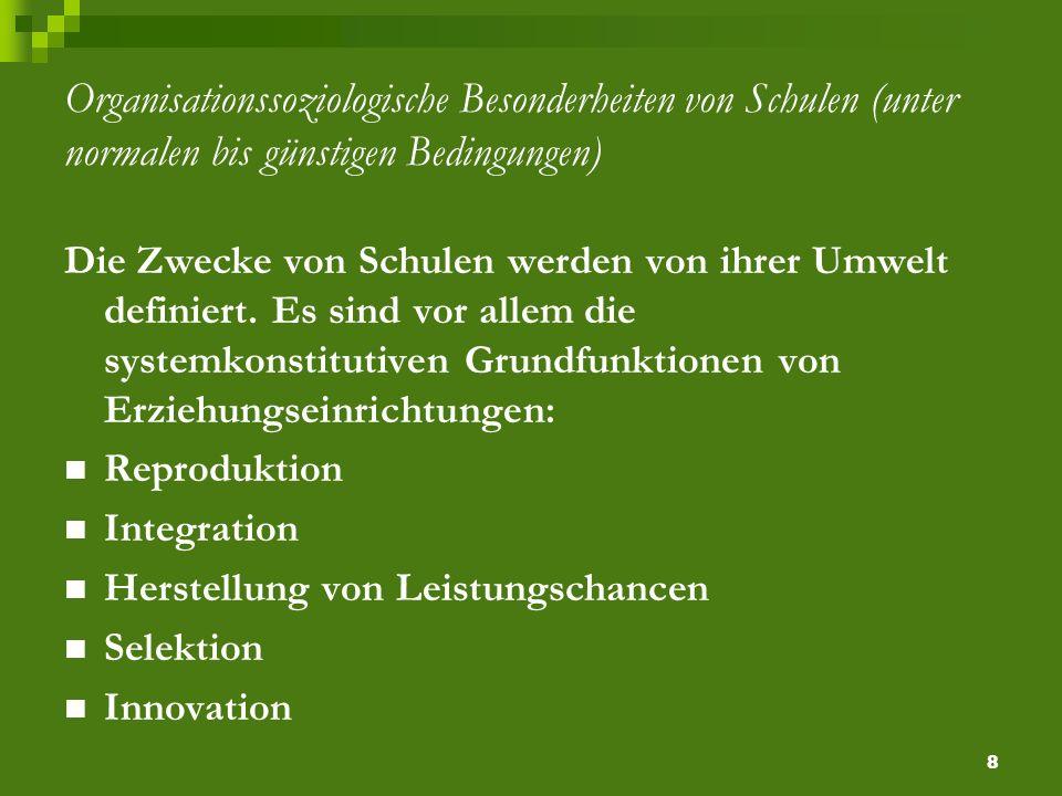 8 Organisationssoziologische Besonderheiten von Schulen (unter normalen bis günstigen Bedingungen) Die Zwecke von Schulen werden von ihrer Umwelt definiert.