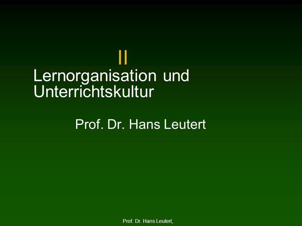II Lernorganisation und Unterrichtskultur Prof. Dr. Hans Leutert Prof. Dr. Hans Leutert,