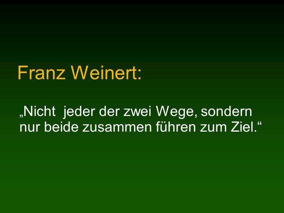 Franz Weinert: Nicht jeder der zwei Wege, sondern nur beide zusammen führen zum Ziel.