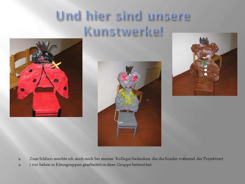* Die Kinder sollten lernen, was es für unterschiedliche Sitzgelegenheiten gibt ( Begriffserweiterung) * Mit verschiedenen Materialien arbeiten ( Schu