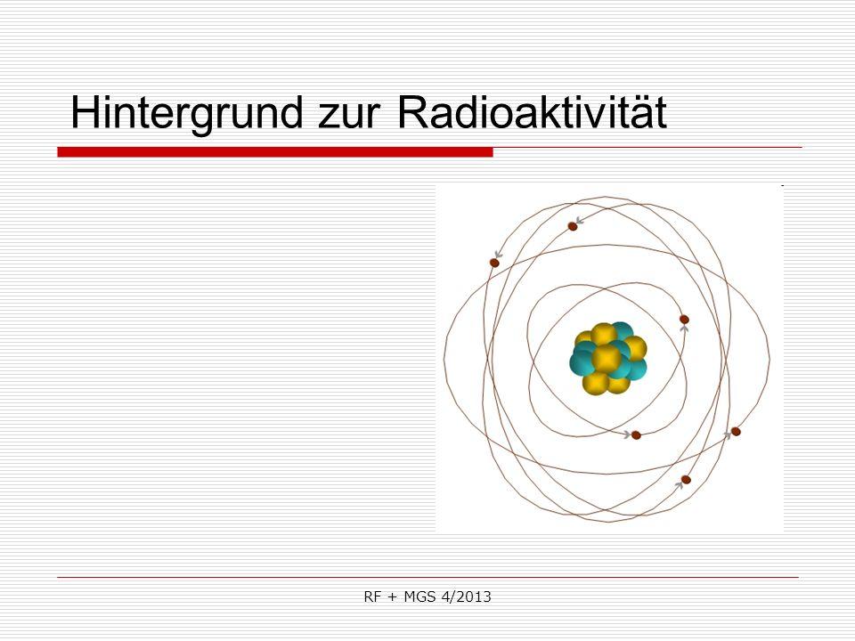 RF + MGS 4/2013 Hintergrund zur Radioaktivität