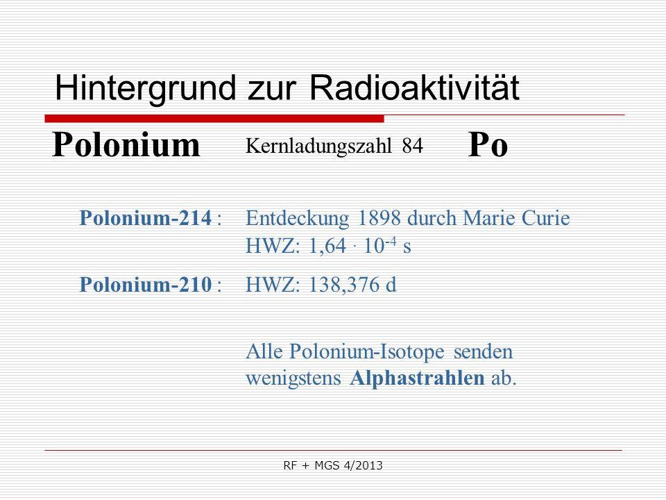 RF + MGS 4/2013 Hintergrund zur Radioaktivität Polonium Polonium-214 : HWZ: 138,376 d Kernladungszahl 84 Entdeckung 1898 durch Marie Curie Alle Poloni