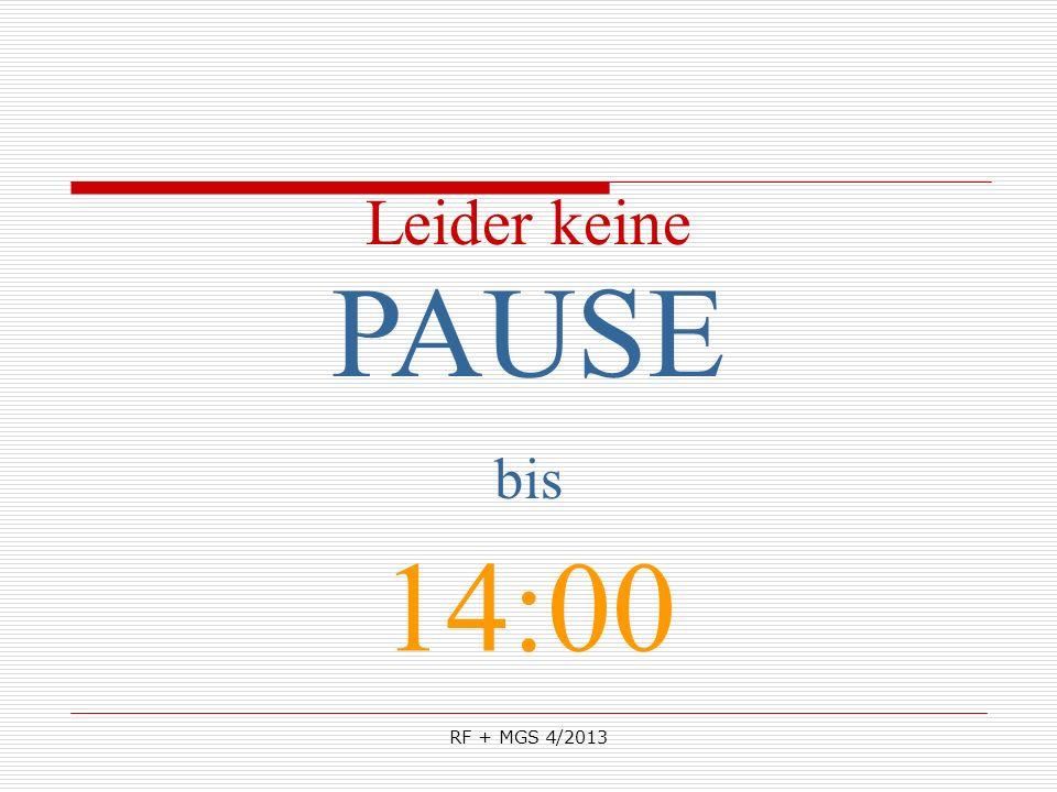 RF + MGS 4/2013 PAUSE bis 14:00 Leider keine