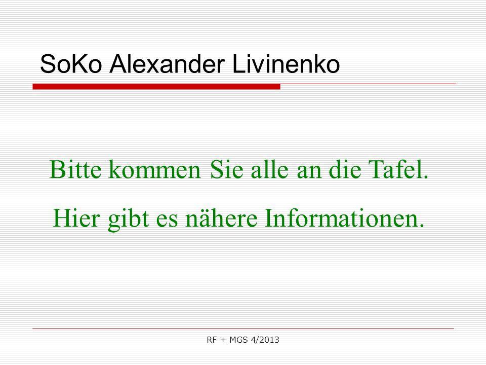 SoKo Alexander Livinenko Bitte kommen Sie alle an die Tafel. Hier gibt es nähere Informationen.