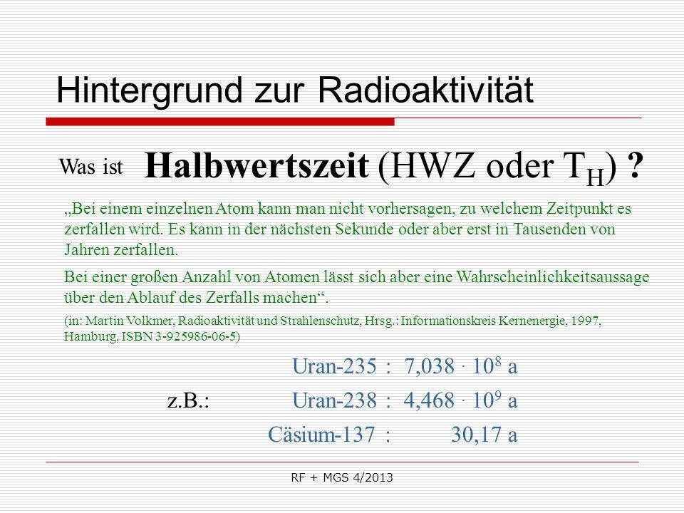 RF + MGS 4/2013 Was ist Hintergrund zur Radioaktivität Halbwertszeit ? Uran-235 : Bei einem einzelnen Atom kann man nicht vorhersagen, zu welchem Zeit