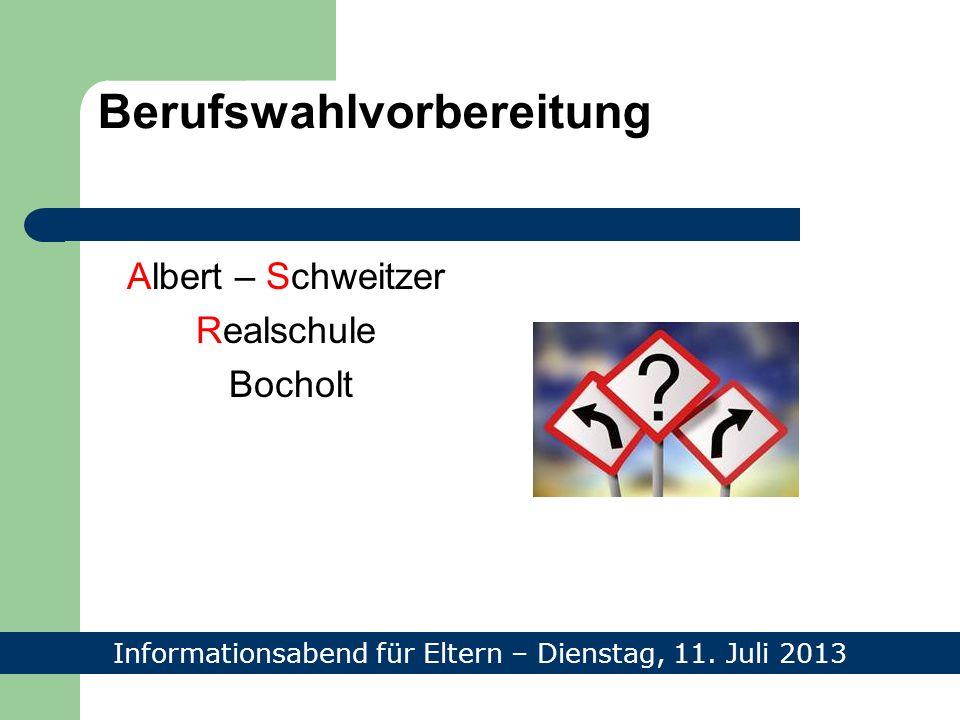 Berufswahlvorbereitung Albert – Schweitzer Realschule Bocholt Informationsabend für Eltern – Dienstag, 11.