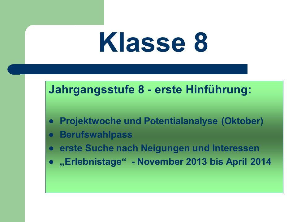 Klasse 8 Jahrgangsstufe 8 - erste Hinführung: Projektwoche und Potentialanalyse (Oktober) Berufswahlpass erste Suche nach Neigungen und Interessen Erlebnistage - November 2013 bis April 2014
