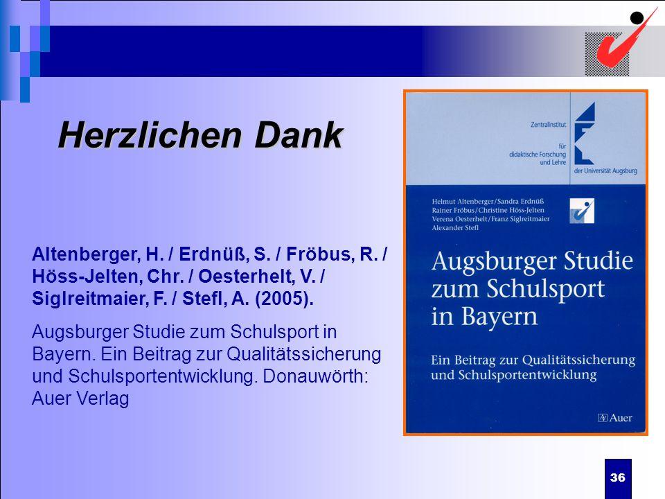 36 Herzlichen Dank Altenberger, H. / Erdnüß, S. / Fröbus, R. / Höss-Jelten, Chr. / Oesterhelt, V. / Siglreitmaier, F. / Stefl, A. (2005). Augsburger S