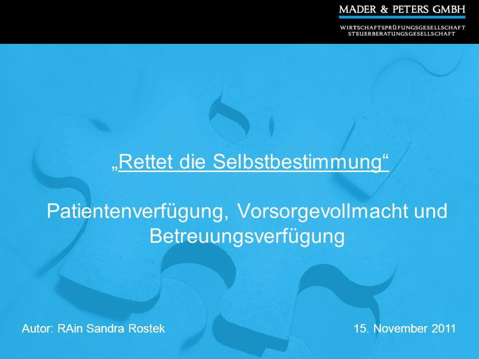 Rettet die Selbstbestimmung Patientenverfügung, Vorsorgevollmacht und Betreuungsverfügung Autor: RAin Sandra Rostek15. November 2011