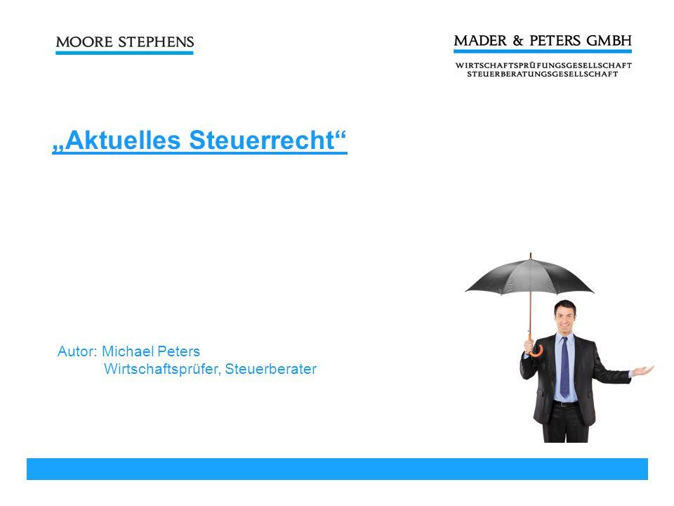 WIRTSCHAFTSPRÜFER · STEUERBERATER Autor: Michael Peters Wirtschaftsprüfer, Steuerberater Aktuelles Steuerrecht