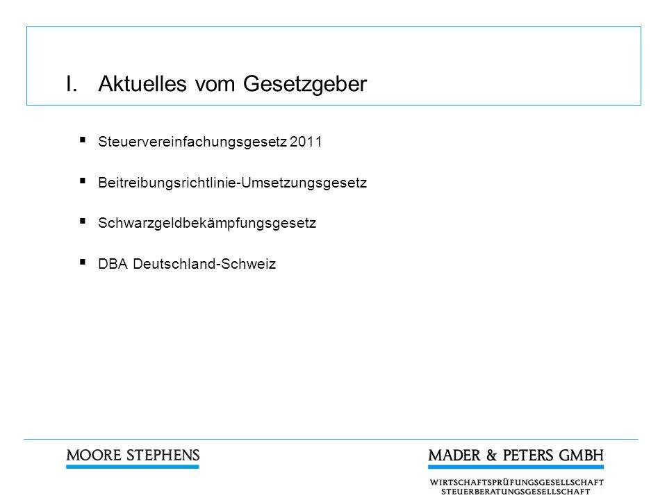 I. Aktuelles vom Gesetzgeber Steuervereinfachungsgesetz 2011 Beitreibungsrichtlinie-Umsetzungsgesetz Schwarzgeldbekämpfungsgesetz DBA Deutschland-Schw
