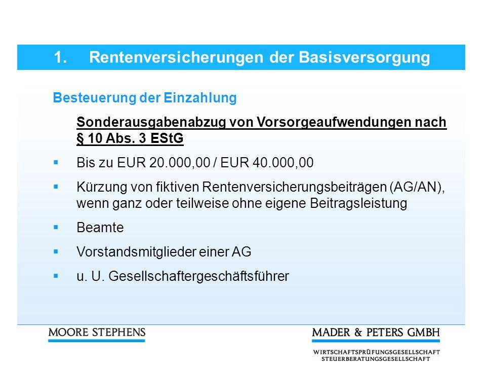 1. Rentenversicherungen der Basisversorgung Besteuerung der Einzahlung Sonderausgabenabzug von Vorsorgeaufwendungen nach § 10 Abs. 3 EStG Bis zu EUR 2