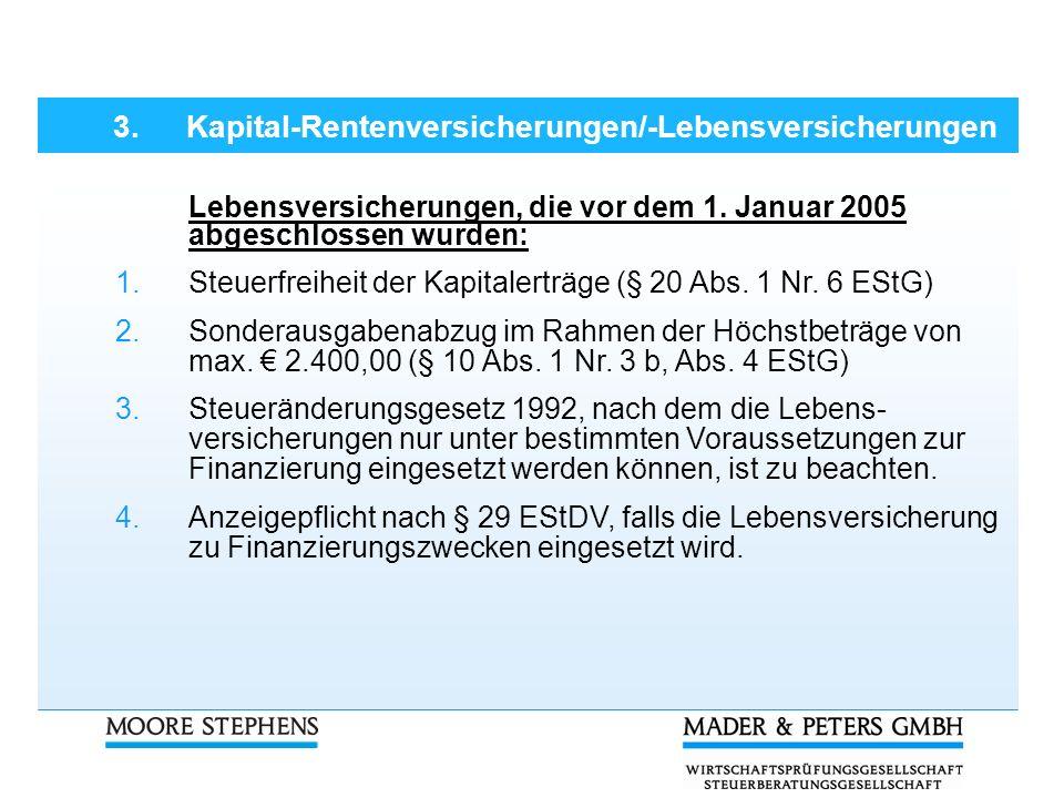 Lebensversicherungen, die vor dem 1. Januar 2005 abgeschlossen wurden: 1.Steuerfreiheit der Kapitalerträge (§ 20 Abs. 1 Nr. 6 EStG) 2.Sonderausgabenab