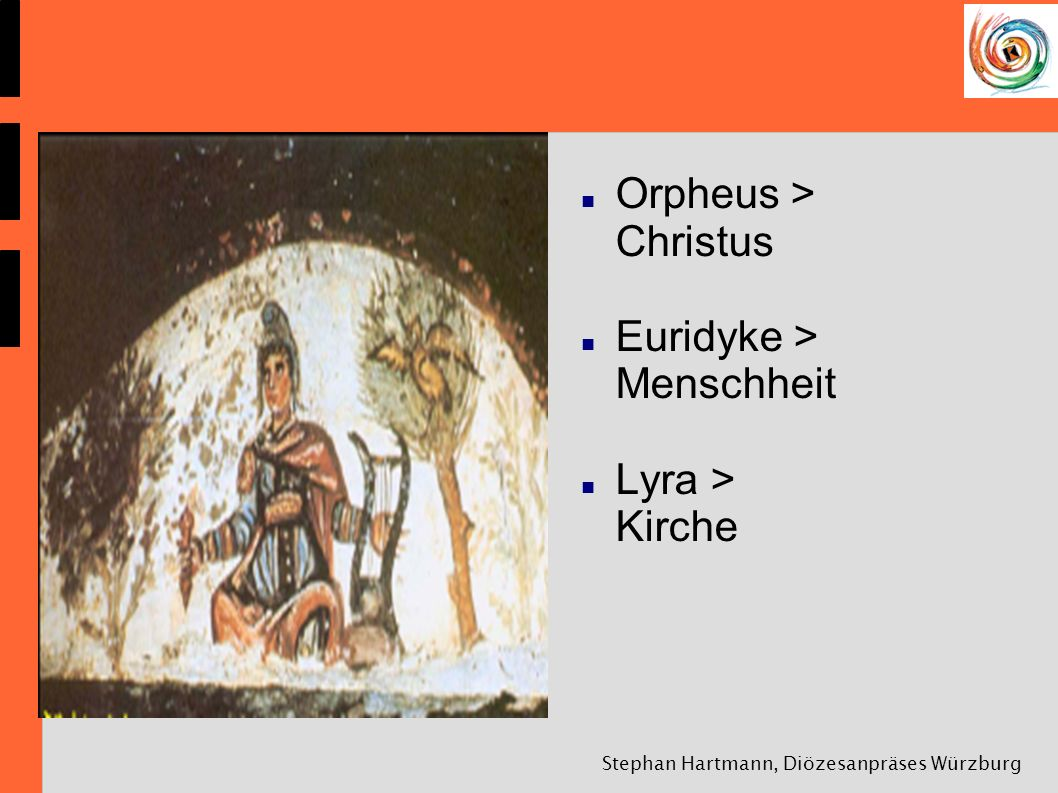 Stephan Hartmann, Diözesanpräses Würzburg Orpheus > Christus Euridyke > Menschheit Lyra > Kirche