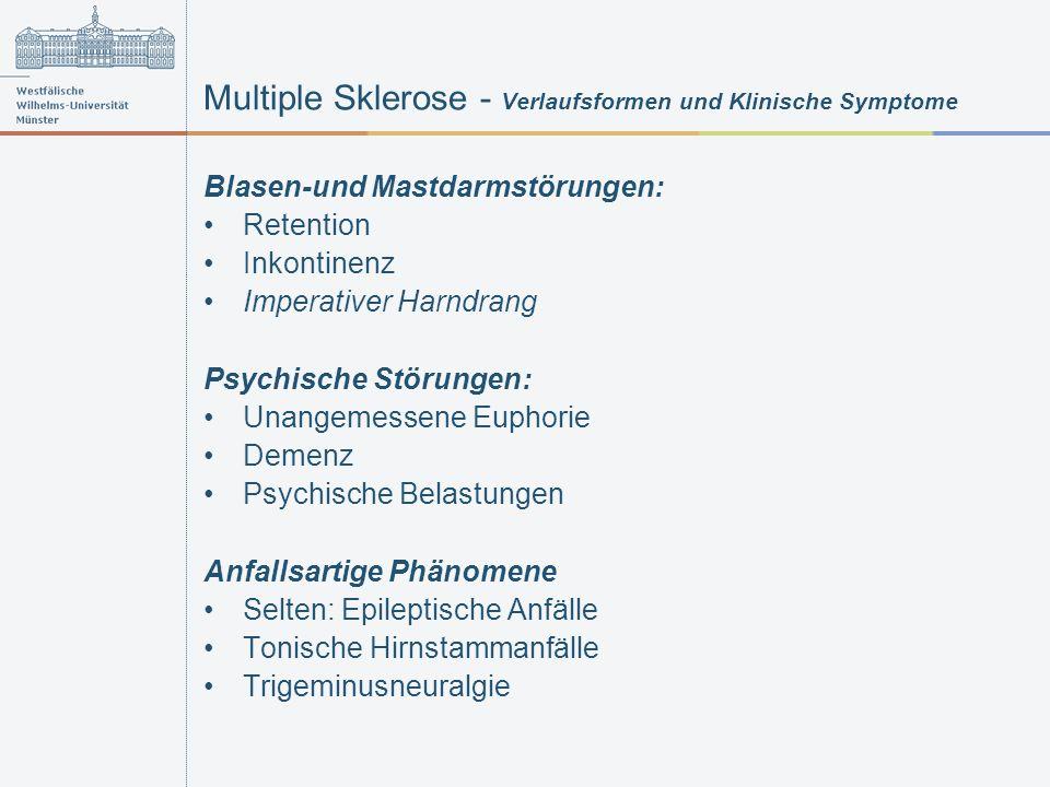 Multiple Sklerose - Verlaufsformen und Klinische Symptome Blasen-und Mastdarmstörungen: Retention Inkontinenz Imperativer Harndrang Psychische Störung