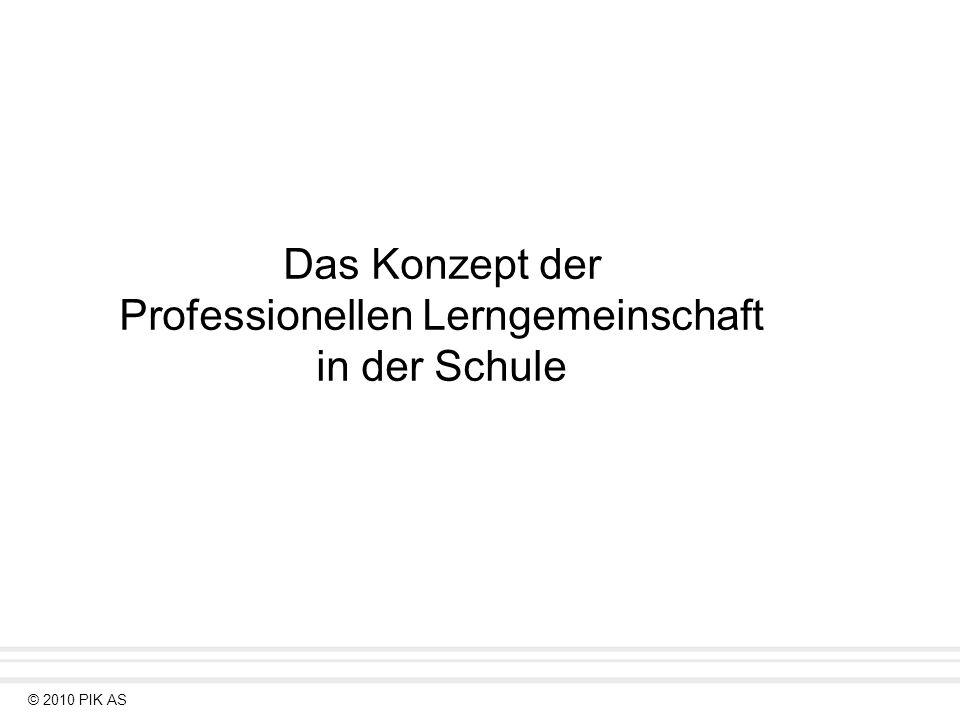 © 2010 PIK AS Das Konzept der Professionellen Lerngemeinschaft in der Schule