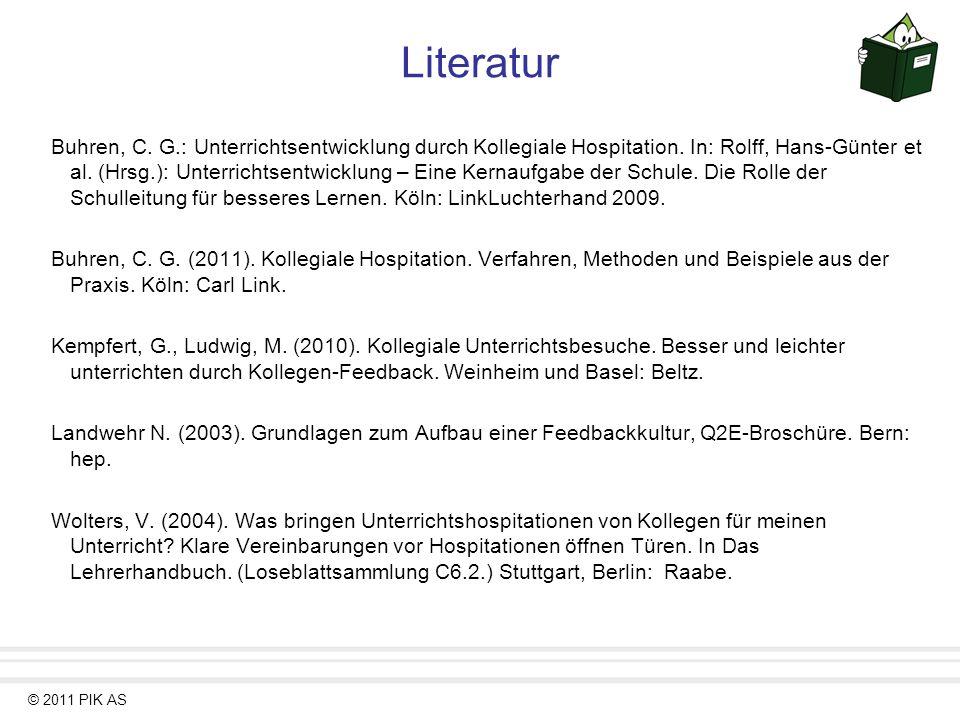 © 2011 PIK AS Literatur Buhren, C. G.: Unterrichtsentwicklung durch Kollegiale Hospitation. In: Rolff, Hans-Günter et al. (Hrsg.): Unterrichtsentwickl