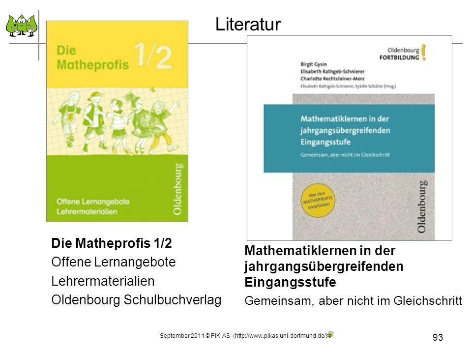 Literatur Die Matheprofis 1/2 Offene Lernangebote Lehrermaterialien Oldenbourg Schulbuchverlag 93 September 2011 © PIK AS (http://www.pikas.uni-dortmu