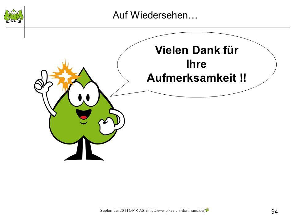 94 Auf Wiedersehen… Vielen Dank für Ihre Aufmerksamkeit !! September 2011 © PIK AS (http://www.pikas.uni-dortmund.de/)