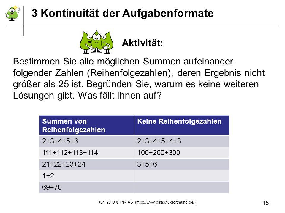 3 Kontinuität der Aufgabenformate Aktivität: Bestimmen Sie alle möglichen Summen aufeinander- folgender Zahlen (Reihenfolgezahlen), deren Ergebnis nic