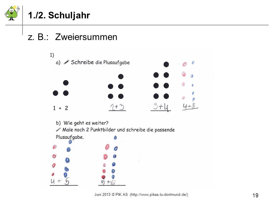 1./2. Schuljahr z. B.:Zweiersummen Juni 2013 © PIK AS (http://www.pikas.tu-dortmund.de/) 19