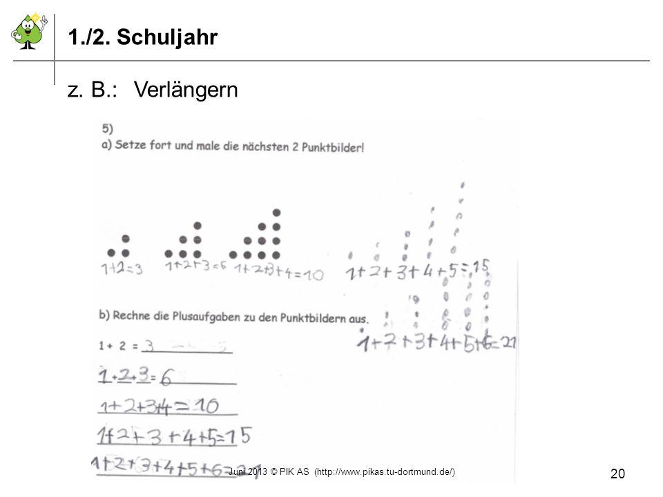 1./2. Schuljahr z. B.:Verlängern Juni 2013 © PIK AS (http://www.pikas.tu-dortmund.de/) 20