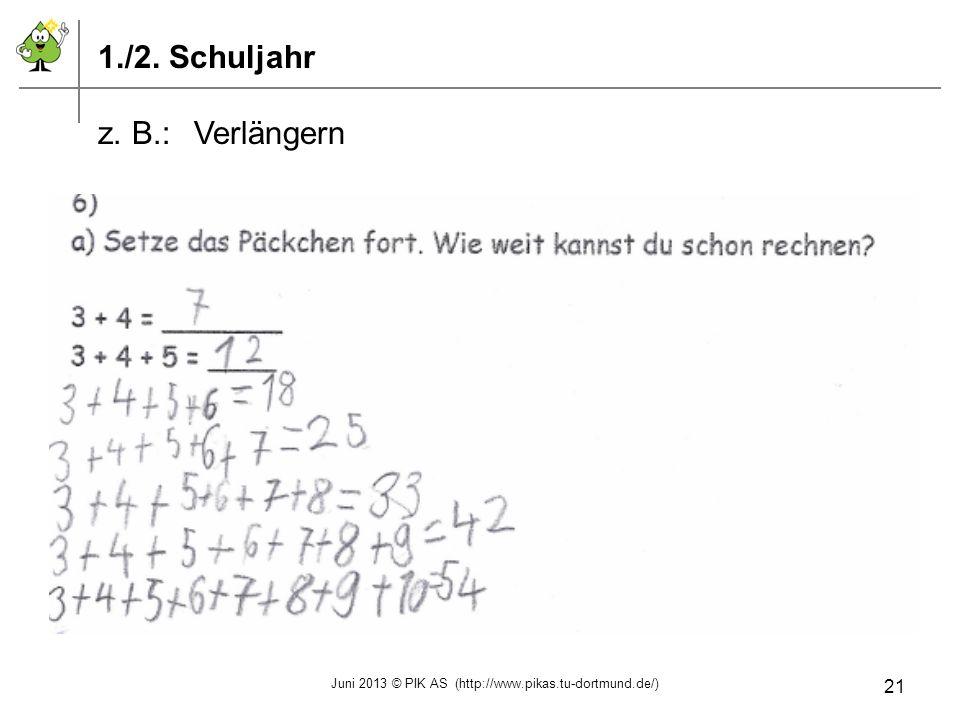 1./2. Schuljahr z. B.:Verlängern Juni 2013 © PIK AS (http://www.pikas.tu-dortmund.de/) 21